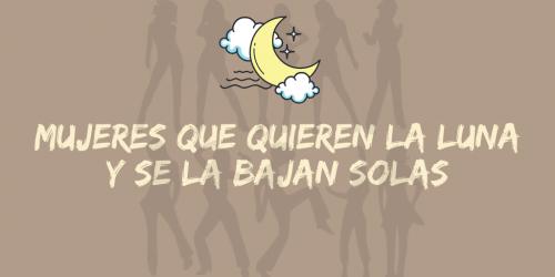 Ebook Mujeres que quieren la luna y se la bajan solas